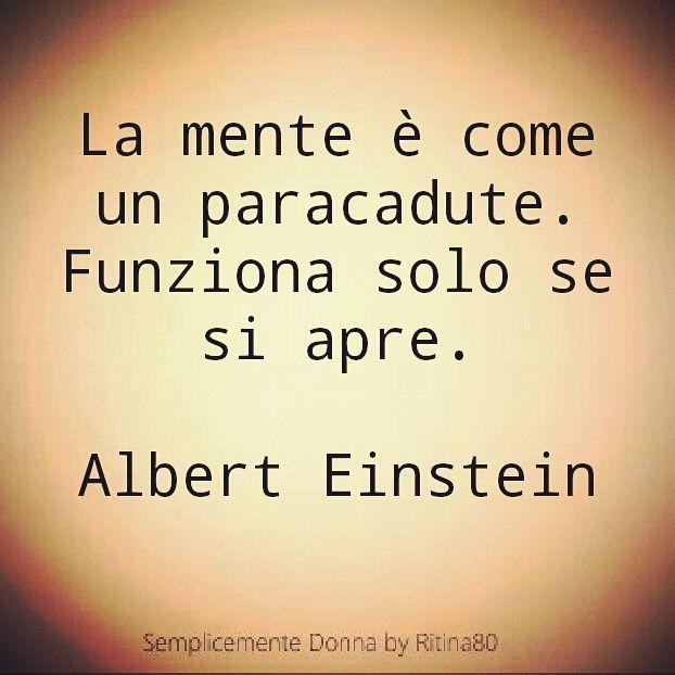 La mente è come un paracadute. Funziona solo se si apre.