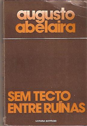 Augusto Abelaira, Sem Tecto, Entre Ruínas (romance), 1ª edição em 1978.Prémio Cidade de Lisboa.