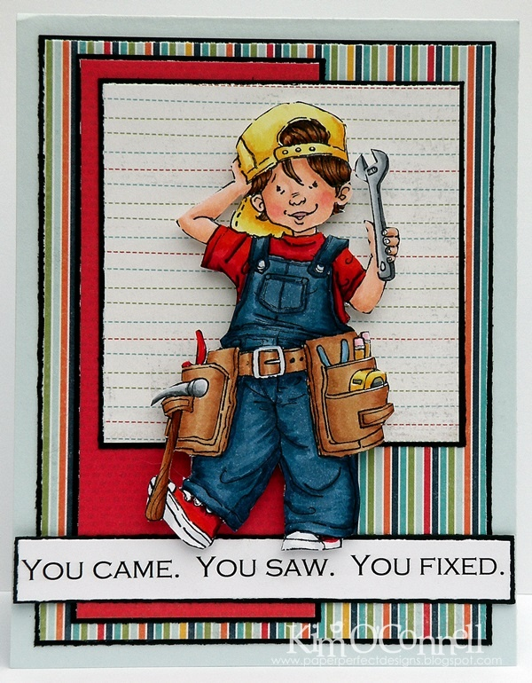"""Paper Perfect Designs by Kim O'Connell: Stamping Bella """"Fixer Boy by Mo Manning"""""""