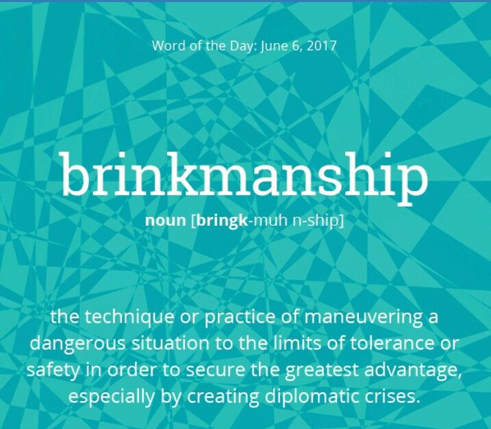 Word of the day:- Brinkmanship