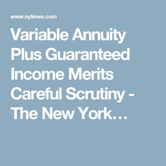 Variable Annuity Plus Guaranteed Income Merits Careful Scrutiny - The New York…