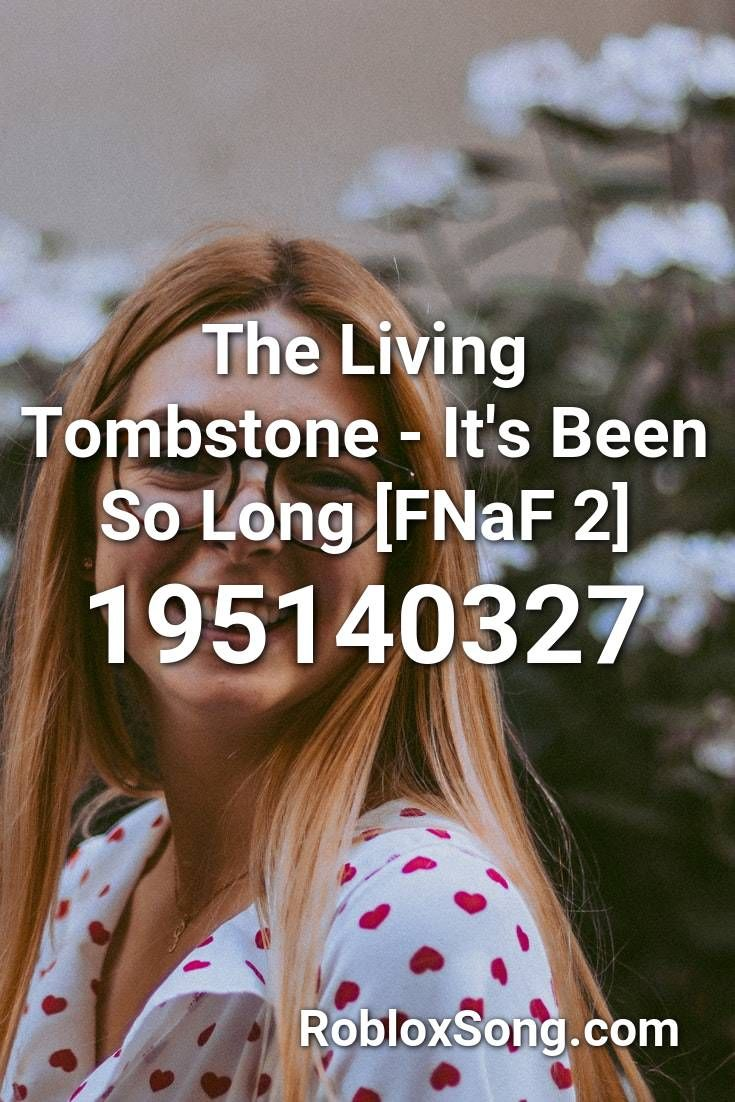 The Living Tombstone It S Been So Long Fnaf 2 Roblox Id