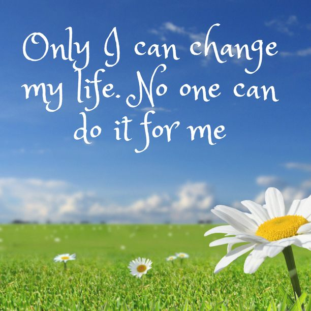 """Only I can change my life. No one can do it for me"". Believe in this and to know more listen to Sid."