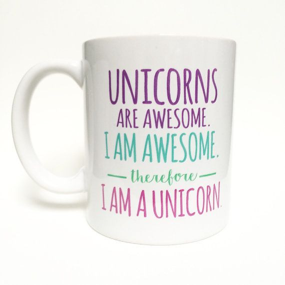 Unicorns are awesome. I am awesome. Therefore, I am a unicorn! Mug! •11oz •printed mug •dishwasher safe •microwaveable safe