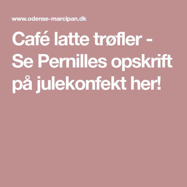 Café latte trøfler - Se Pernilles opskrift på julekonfekt her!