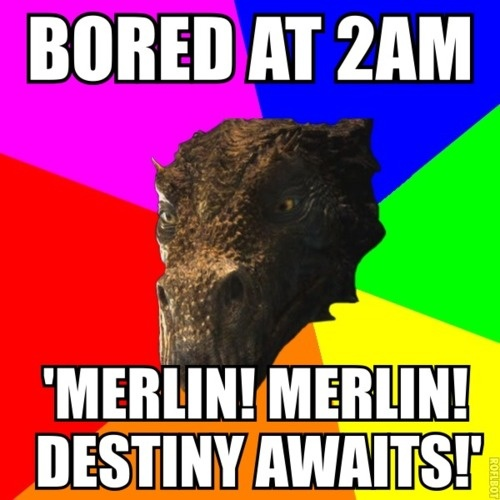 Kilgarrah logic.<-- Yeah, I feel bad for Merlin.  Every time Kilgarrah is bored or someone uses magic Merlin is woken up in the middle of the night.