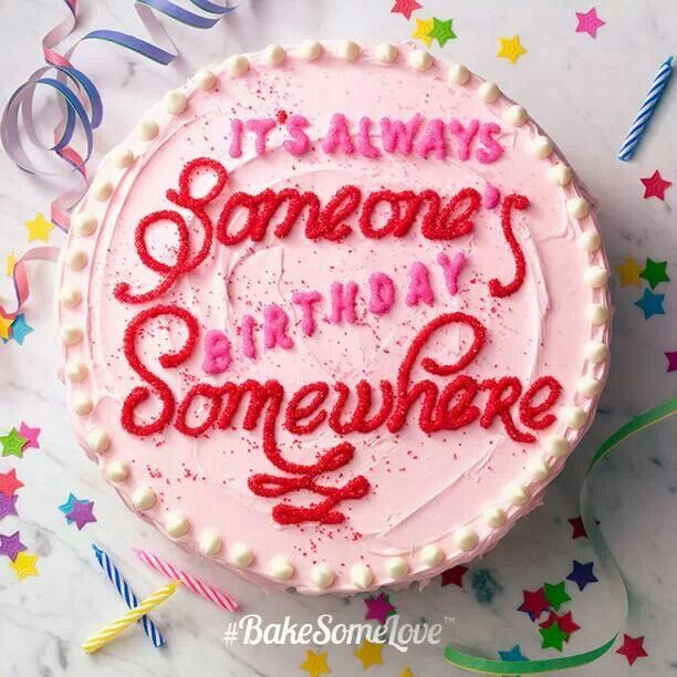 """It's always someone's birthday somewhere"" cake"