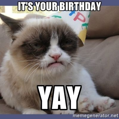 it's your birthday yay - Birthday Grumpy Cat | Meme Generator