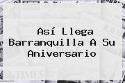 http://tecnoautos.com/wp-content/uploads/imagenes/tendencias/thumbs/asi-llega-barranquilla-a-su-aniversario.jpg Barranquilla. Así llega Barranquilla a su aniversario, Enlaces, Imágenes, Videos y Tweets - http://tecnoautos.com/actualidad/barranquilla-asi-llega-barranquilla-a-su-aniversario/