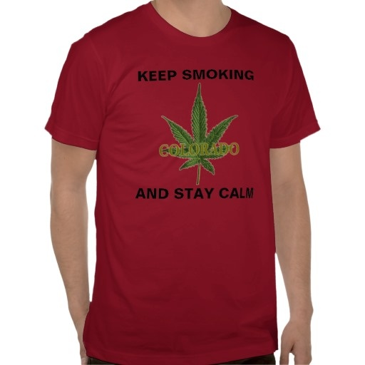Keep Smoking and stay calm Shirt $32.50 See more Colorado weed merchandise at  http://www.zazzle.com/stickywicket?rf=238948349380126736