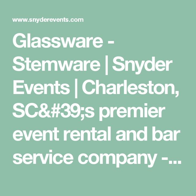 Glassware - Stemware | Snyder Events | Charleston, SC's premier event rental and bar service company - wedding and party rentals, tents, furniture, linens, glassware
