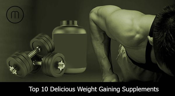 Top 10 Delicious Weight Gaining Supplements