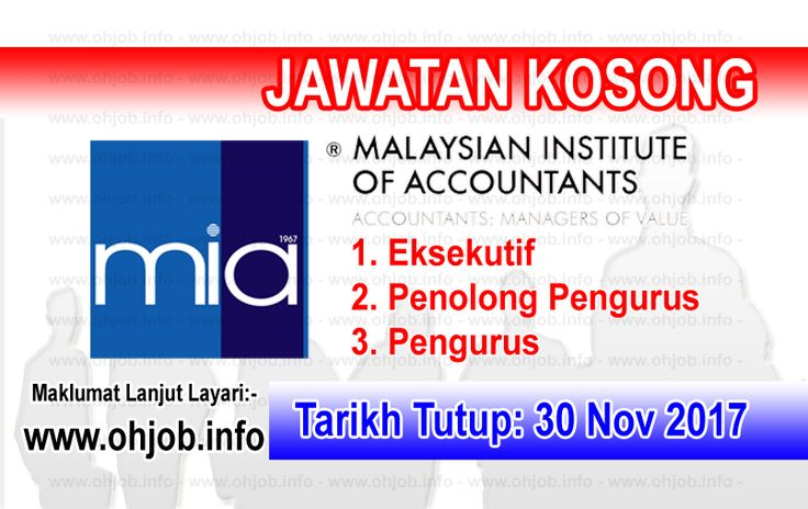 Jawatan Kosong MIA - Institut Akauntan Malaysia (30 November 2017)   Kerja Kosong MIA - Institut Akauntan Malaysia November 2017  Permohonan adalah dipelawa kepada warganegara Malaysia bagi mengisi kekosongan jawatan di MIA - Institut Akauntan Malaysia November 2017 seperti berikut:- 1. MANAGER  PRACTICE REVIEW 2. MANAGER  SMALL & MEDIUM PRACTICES 3. ASSISTANT MANAGER  PROFESSIONAL PRACTICES & TECHNICAL 4. SENIOR EXECUTIVE  PROFESSIONAL PRACTICES & TECHNICAL 5. EXECUTIVE  MEMBERSHIP & EDUCATION (RECRUITMENT & DEVELOPMENT) 6. JUNIOR EXECUTIVE  PROFESSIONAL DEVELOPMENT 7. JUNIOR EXECUTIVE  FINANCE 8. INTERN  FINANCE  Tarikh Tutup Permohonan:- 30 November 2017 All applications will be treated in strict confidence. Interested applicants are invited to submit under a Private & Confidential cover a letter detailing how you can meet the requirements for the relevant position a complete resume detailing experience and qualifications present and expected salary contact telephone number and a recent passport-sized photograph (n.r.) not later than 30/11/2017 to :- The Head of Talent & Human Capital Dewan Akauntan Unit 33-01 Level 33 Tower A The Vertical Avenue 3 Bangsar South City No.8 Jalan Kerinchi 59200 Kuala Lumpur OR Email us at : hc@mia.org.my (Only shortlisted candidates will be notified)MAKLUMAT LANJUT JAWATAN KOSONGPERMOHONAN ONLINE via Ohjobs Jawatan Kosong