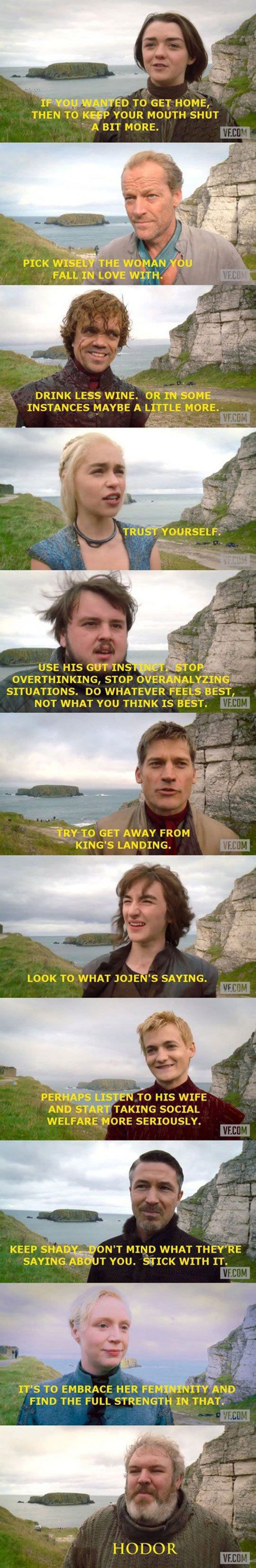 Game Of Thrones Actors Give Their Own Characters Advice  This cracked me up! Especially Baelish and Hodor!