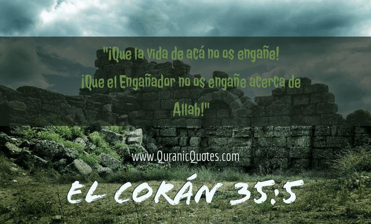 #46 El Corán 35:05 (Surah Fatir) Let not this present life deceive you, nor let the Chief Deceiver deceive you about Allah. ¡Que la vida de acá no os engañe! ¡Que el Engañador no os engañe acerca de Alá!