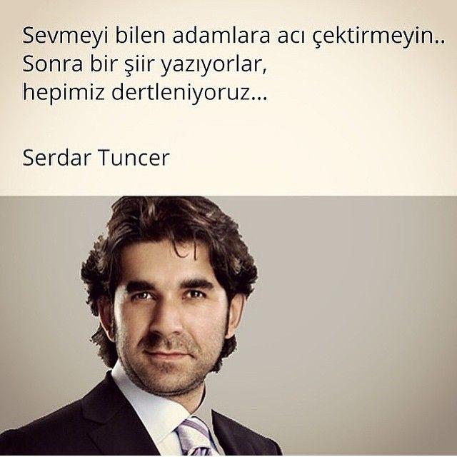 Sevmeyi bilen adamlara acı çektirmeyin.. Sonra bir şiir yazıyorlar, hepimiz dertleniyoruz… - Serdar Tuncer