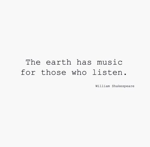 The Earth Has Music For Those Who Listen William Shakespeare