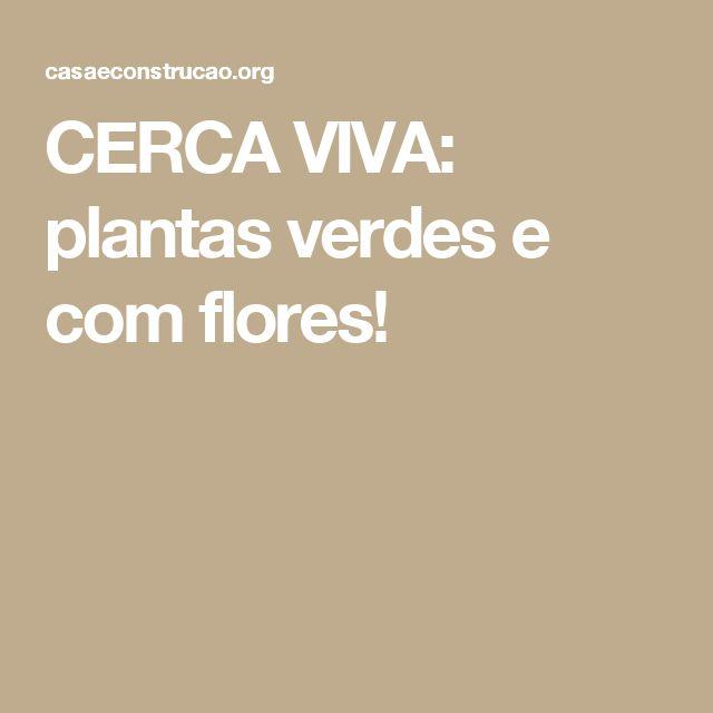 CERCA VIVA: plantas verdes e com flores!