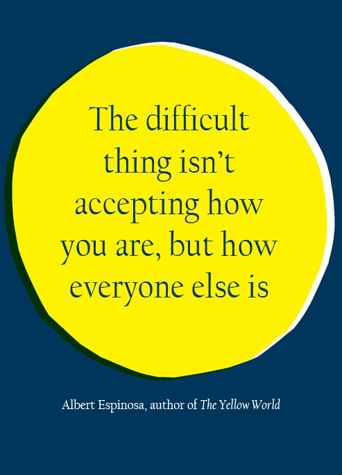 The difficult thing isn't accepting how you are, but how everyone else is