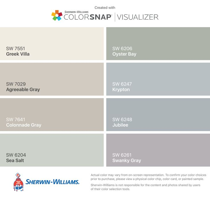 I found these colors with ColorSnap® Visualizer for iPhone by Sherwin-Williams: Greek Villa (SW 7551), Agreeable Gray (SW 7029), Colonnade Gray (SW 7641), Sea Salt (SW 6204), Oyster Bay (SW 6206), Krypton (SW 6247), Jubilee (SW 6248), Swanky Gray (SW 6261).