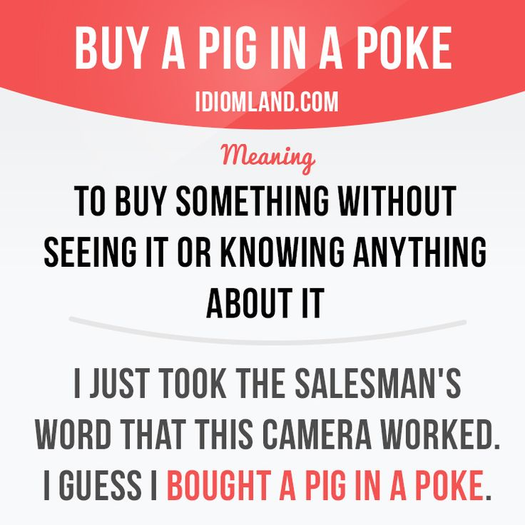 """Buy a pig in a poke"" means ""to buy something without seeing it or knowing…"