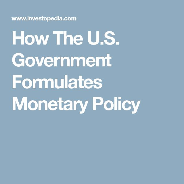 How The U.S. Government Formulates Monetary Policy