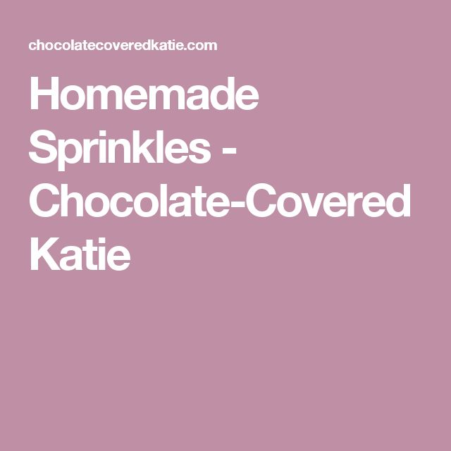 Homemade Sprinkles - Chocolate-Covered Katie