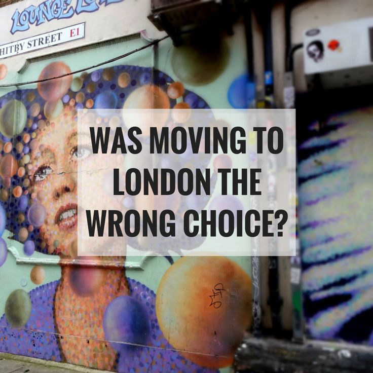 Was Moving To London The Wrong Choice?