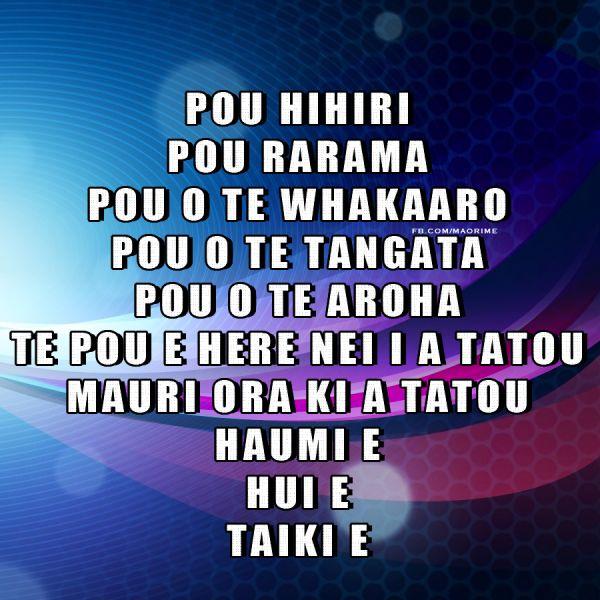 Karakia (Blessing/Prayer)  Pou Hirihiri, Pou rarama, Pou o te whakaaro Pout o te tangata Pou o te aroha. Te poue here nei i a tatou Mauri ora ki a tatou Haumi e, hui e, Taiki e  For more Māori resources visit. www.maorime.com