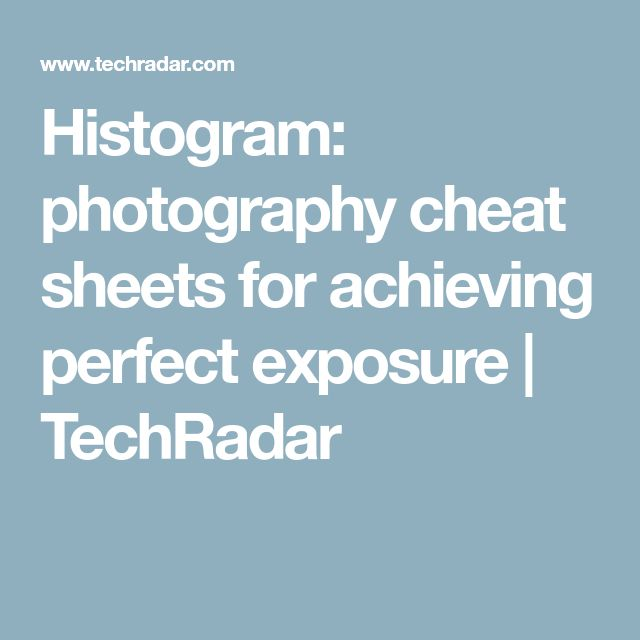 Histogram: photography cheat sheets for achieving perfect exposure | TechRadar