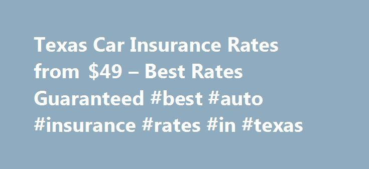 Texas Car Insurance Rates from $49 – Best Rates Guaranteed #best #auto #insurance #rates #in #texas http://diet.nef2.com/texas-car-insurance-rates-from-49-best-rates-guaranteed-best-auto-insurance-rates-in-texas/  # Texas Car Insurance Rates from $49 Best Rates Guaranteed Texas Car Insurance Underage Drivers, Driving While Intoxicated, and the SR-22 Here s the best way to quickly compare Texas car insurance rates get a free car insurance quote from Texascarinsurancerates.org. Sometimes it…