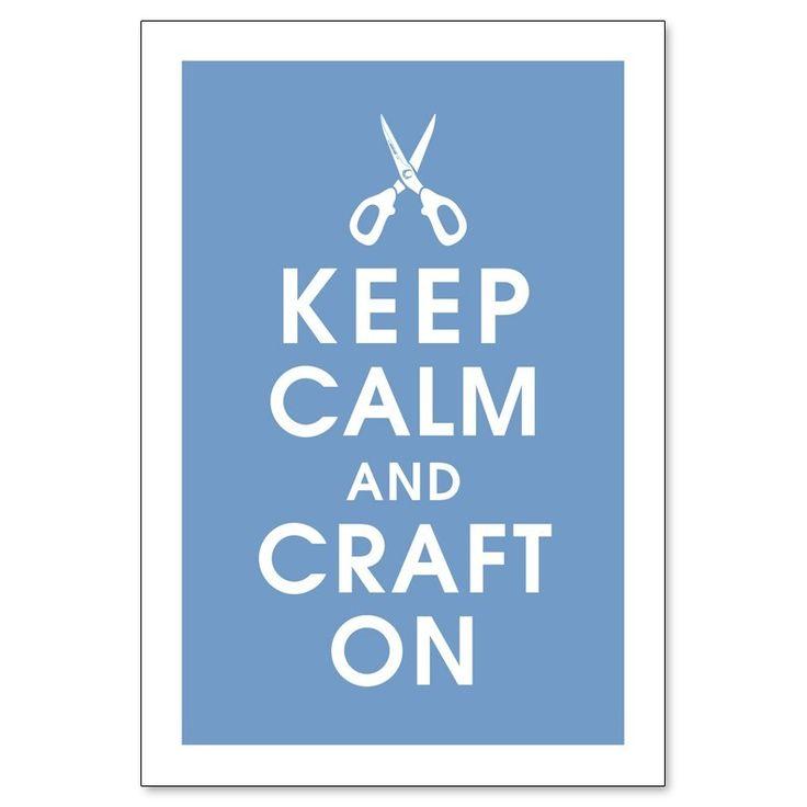 KEEP CALM AND CRAFT ON via Etsy.