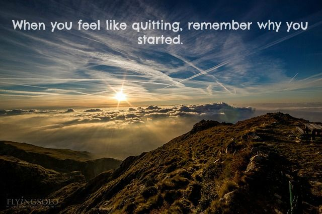 """If you can, keep going: """"When you feel like quitting, remember why you started."""""""