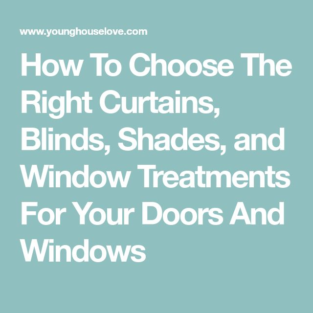 How To Choose The Right Curtains, Blinds, Shades, and Window Treatments For Your Doors And Windows