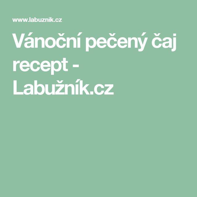 Vánoční pečený čaj recept - Labužník.cz