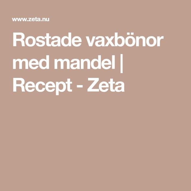 Rostade vaxbönor med mandel | Recept - Zeta
