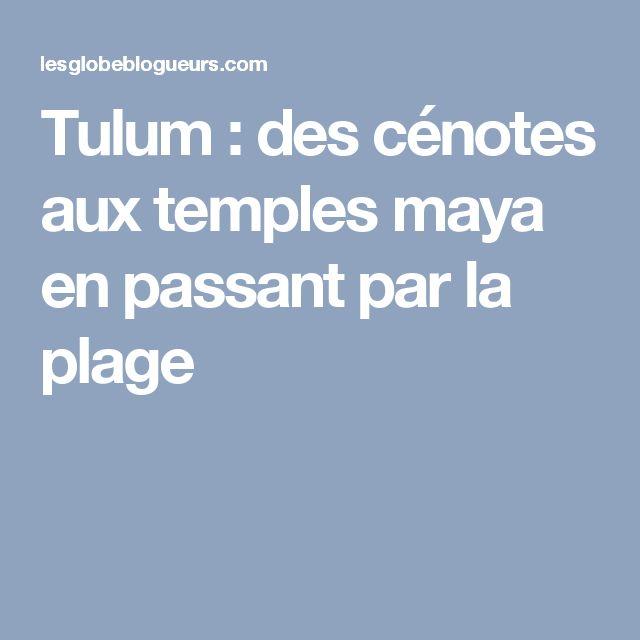 Tulum : des cénotes aux temples maya en passant par la plage