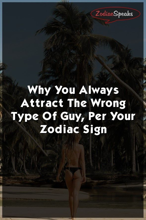 Zodiac signs and why they attact wrong men