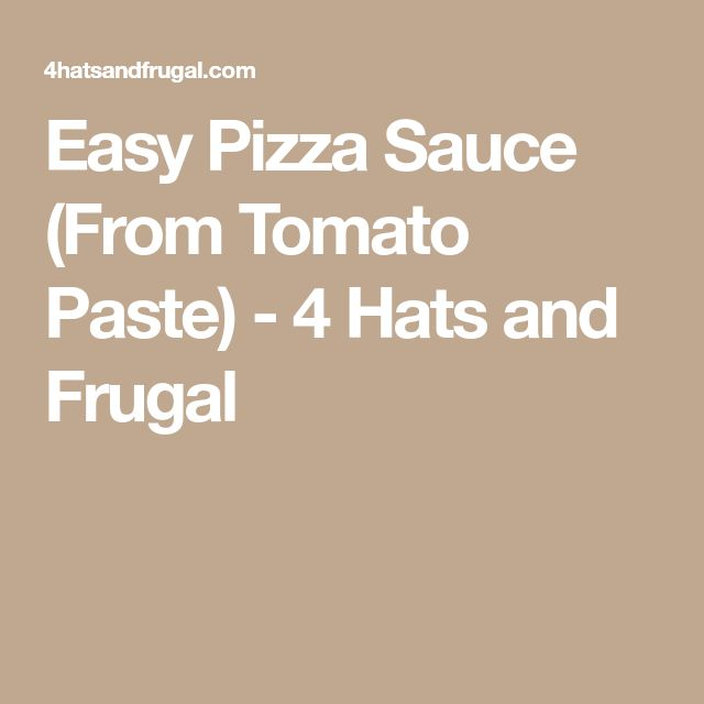 Easy Pizza Sauce (From Tomato Paste) - 4 Hats and Frugal
