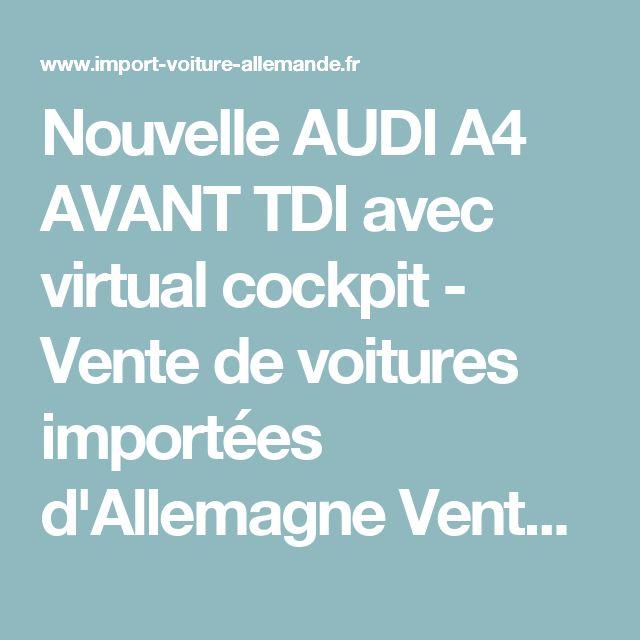 Nouvelle AUDI A4 AVANT TDI avec virtual cockpit - Vente de voitures importées d'Allemagne Vente de voitures importées d'Allemagne
