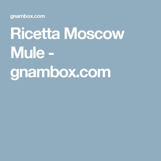 Ricetta Moscow Mule - gnambox.com