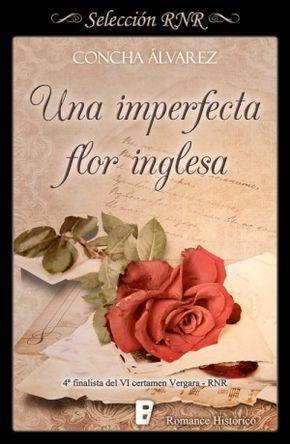 Una imperfecta flor inflesa // Concha Álvarez // Romance histórico // Seleccion RNR // B de books // Novela romántica