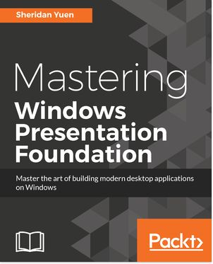 Mastering Windows Presentation Foundation 1st Edition Pdf Download For Free - By Sheridan Yuen Mastering Windows Presentation Foundation
