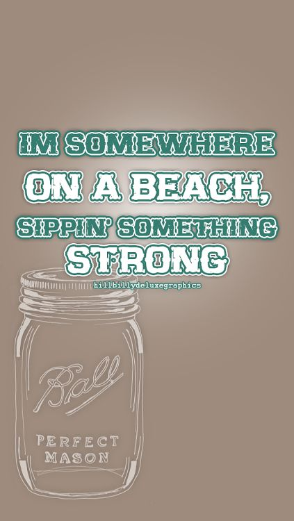 I'm sitting on a beach sippin' something strong ~Dierks Bentley