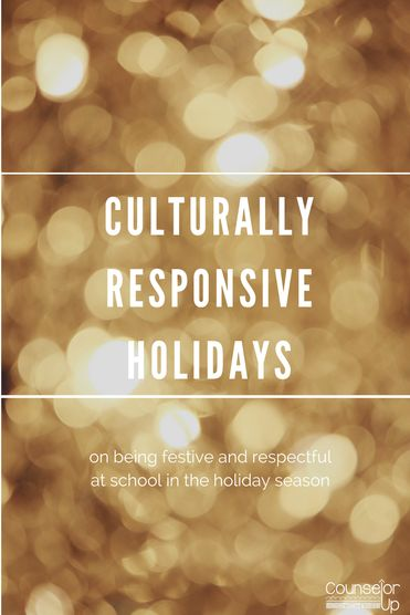 """Teaching Tolerance states that """"culturally responsive teaching recognizes the importance of including students' cultural references in all aspects of learning, enriching classroom experiences and keeping students engaged. How can we take this definition and apply it to our celebrations during the holiday season?"""