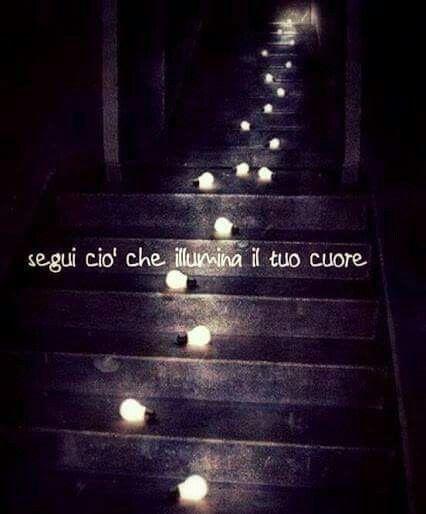 #Segui ciò che ti #illumina il tuo #cuore