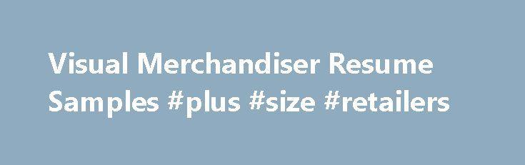 Visual Merchandiser Resume Samples #plus #size #retailers http://retail.remmont.com/visual-merchandiser-resume-samples-plus-size-retailers/  #visual merchandiser jobs # Visual Merchandiser resume samples Visual Merchandisers play a crucial […]