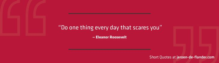 """Short Quotes - """"Do one thing every day that scares you."""" ―Eleanor Roosevelt"""