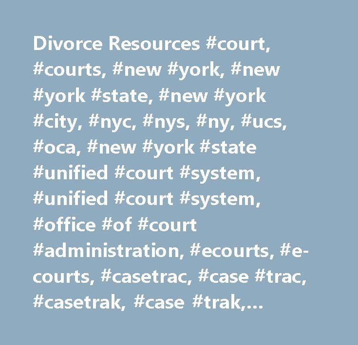 Divorce Resources #court, #courts, #new #york, #new #york #state, #new #york #city, #nyc, #nys, #ny, #ucs, #oca, #new #york #state #unified #court #system, #unified #court #system, #office #of #court #administration, #ecourts, #e-courts, #casetrac, #case #trac, #casetrak, #case #trak, #casetrack, #case #track, #future #court #appearance #system, #webcrims, #county, #civil, #family, #housing, #commercial, #supreme, #appeals, #appellate, #claims, #small #claims, #divorce, #law, #litigant…