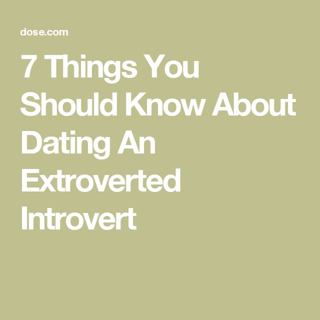 7 things you should know about dating an extroverted introvert